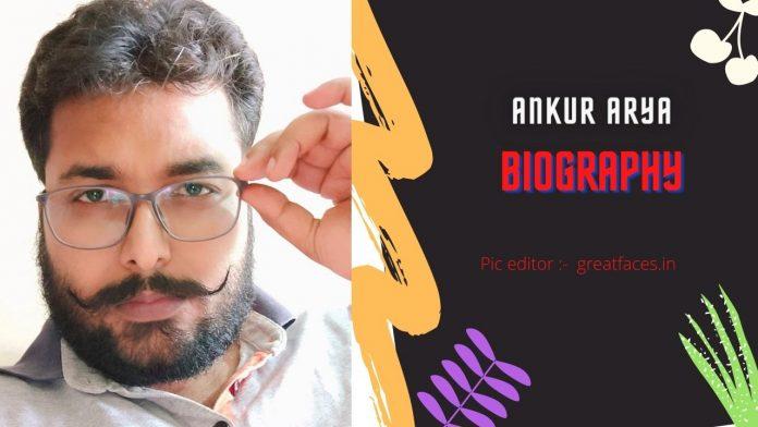 Ankur arya Biography